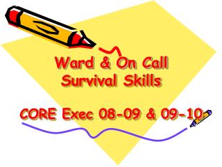 Ward & On Call Survival Skills CORE Exec 08-09 & 09-10