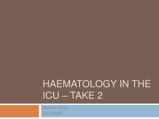 HAEMATOLOGY IN THE ICU – TAKE 2