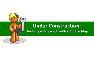 Under Construction: Building a Paragraph with a Bubble Map