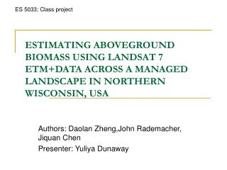 ESTIMATING ABOVEGROUND BIOMASS USING LANDSAT 7 ETM+DATA ACROSS A MANAGED LANDSCAPE IN NORTHERN WISCONSIN, USA