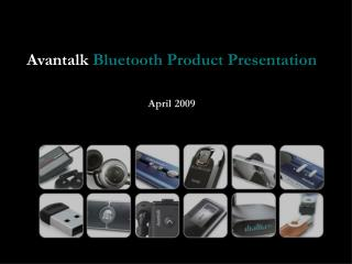 Avantalk  Bluetooth Product Presentation April 2009
