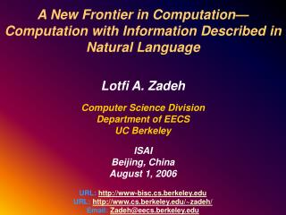 A New Frontier in Computation—Computation with Information Described in Natural Language Lotfi A. Zadeh  Computer Scie