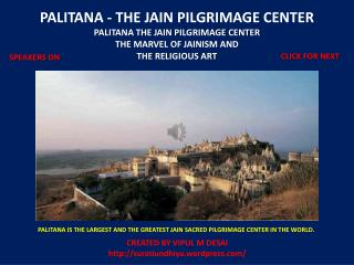 PALITANA - THE JAIN PILGRIMAGE CENTER PALITANA THE JAIN PILGRIMAGE CENTER  THE MARVEL OF JAINISM AND  THE RELIGIOUS ART