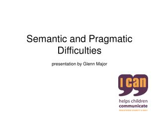 Semantic and Pragmatic Difficulties presentation by Glenn Major
