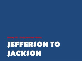 Jefferson to Jackson