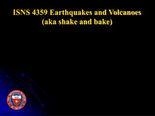 ISNS 4359 Earthquakes and Volcanoes (aka shake and bake)