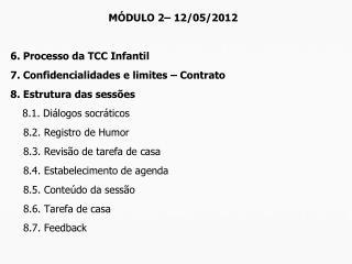 MÓDULO 2–  12/05/2012 6. Processo da TCC Infantil 7. Confidencialidades e limites – Contrato 8. Estrutura das sessões  8