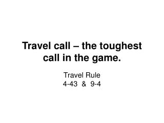 Travel call – the toughest call in the game.