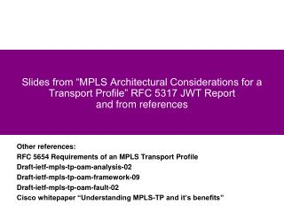 "Slides from ""MPLS Architectural Considerations for a Transport Profile"" RFC 5317 JWT Report and from references"