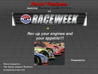 Racin' Recipes ® featuring  The Clever Cleaver Brothers  on