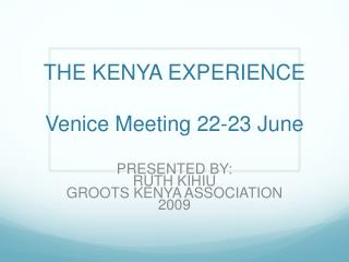 THE KENYA EXPERIENCE Venice Meeting 22-23 June