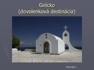 Grécko (do volenková destinácia )