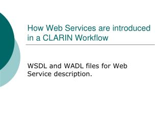 How Web Services are introduced in a CLARIN Workflow