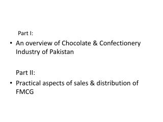 Part I: An overview of Chocolate & Confectionery Industry of Pakistan Part II: Practical aspects of sales & dis
