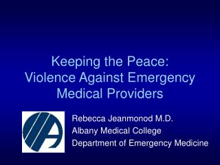 Keeping the Peace:   Violence Against Emergency Medical Providers