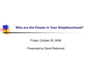Who are the People in Your Neighbourhood?