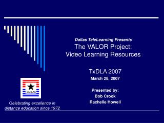 Dallas TeleLearning Presents The VALOR Project: Video Learning Resources