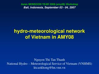 hydro-meteorological network of Vietnam in AMY08 Nguyen Thi Tan Thanh National Hydro – Meteorological Service of Vietn