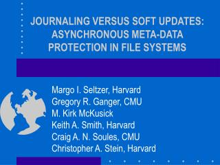 JOURNALING VERSUS SOFT UPDATES: ASYNCHRONOUS META-DATA PROTECTION IN FILE SYSTEMS