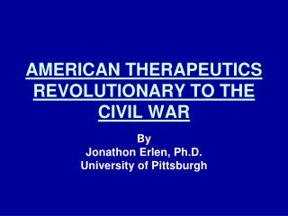 AMERICAN THERAPEUTICS REVOLUTIONARY TO THE CIVIL WAR