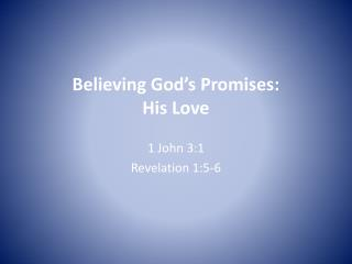 Believing God's Promises: His  Love