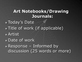 Art Notebooks/Drawing Journals: Today's Date Title of work (if applicable) Artist  Date of work Response – Informed