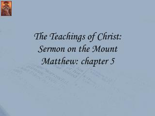 The Teachings of Christ: Sermon on the Mount Matthew: chapter 5
