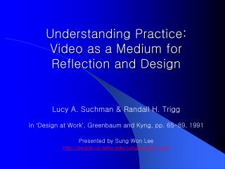 Understanding Practice: Video as a Medium for  Reflection and Design