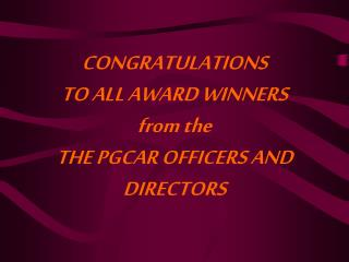 CONGRATULATIONS TO ALL AWARD WINNERS from the THE PGCAR OFFICERS AND DIRECTORS
