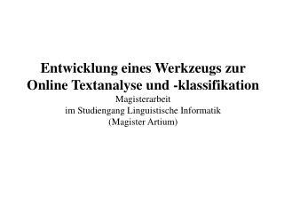 Entwicklung eines Werkzeugs zur Online Textanalyse und -klassifikation Magisterarbeit im Studiengang Linguistische Infor