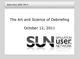 The Art and Science of  Debriefing October 12, 2011