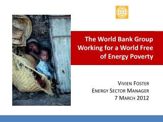 The World Bank Group Working for a World Free of Energy Poverty
