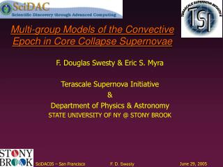 F. Douglas Swesty & Eric S. Myra Terascale Supernova Initiative & Department of Physics & Astronomy STATE UN