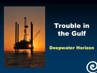 Trouble in the Gulf Deepwater Horizon