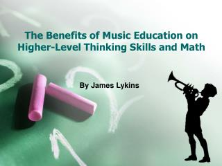 The Benefits of Music Education on Higher-Level Thinking Skills and Math