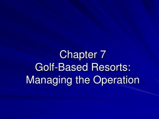 Chapter 7 Golf-Based Resorts: Managing the Operation