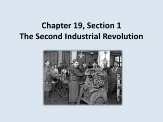 Chapter 19, Section 1 The Second Industrial Revolution