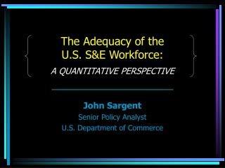 The Adequacy of the  U.S. S&E Workforce: A QUANTITATIVE PERSPECTIVE