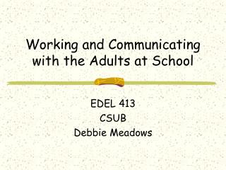 Working and Communicating with the Adults at School
