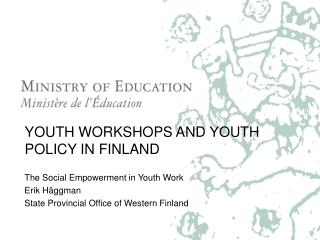 YOUTH WORKSHOPS AND YOUTH POLICY IN FINLAND