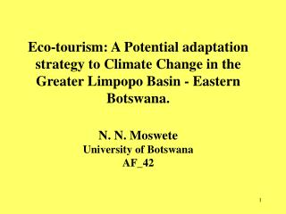 Eco-tourism: A Potential adaptation strategy to Climate Change in the Greater Limpopo Basin - Eastern Botswana. N. N. Mo