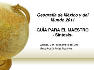 Geografía de México y del Mundo 2011 GUÍA PARA EL MAESTRO - Síntesis-