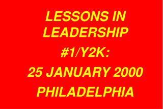 LESSONS IN LEADERSHIP #1/Y2K: 25 JANUARY 2000 PHILADELPHIA