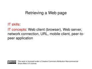 IT skills :  IT concepts : Web client (browser), Web server, network connection, URL, mobile client, peer-to-peer applic