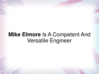 Mike Elmore Is A Competent And Versatile Engineer