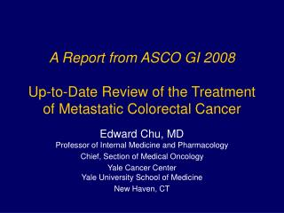 A Report from ASCO GI 2008 Up-to-Date Review of the Treatment of Metastatic Colorectal Cancer