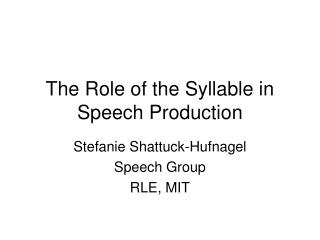 The Role of the Syllable in Speech Production