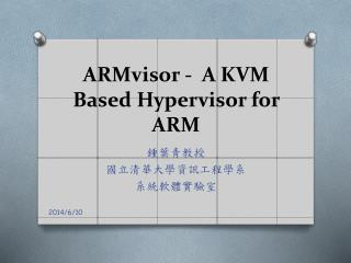 ARMvisor  -   A KVM Based Hypervisor for  ARM