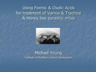 Using Formic & Oxalic Acids for treatment of Varroa & Tracheal & Honey bee parasitic mites