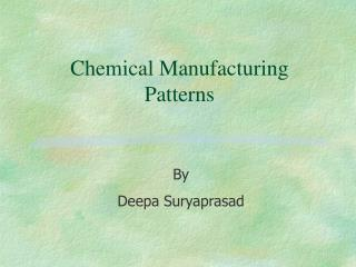 Chemical Manufacturing  Patterns